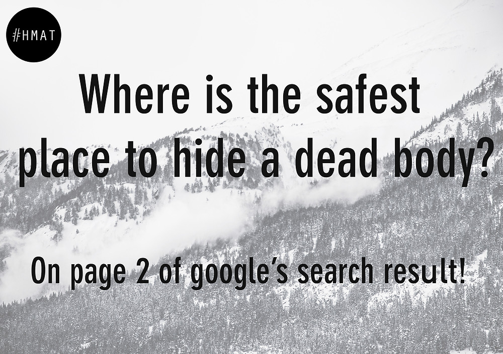 Where is the safest place to hide a dead body?