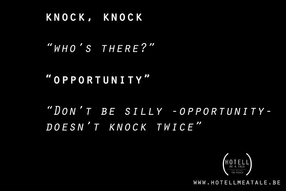 Quote:Knock, Knock Who's there? Opportunity Don't be silly - opportunity- doesn't knock twice