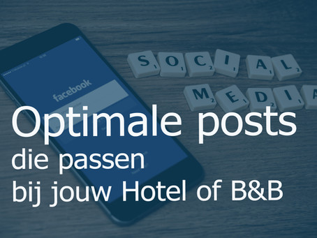 Optimale posts voor Sociale Media die passen bij jouw Hotel of B&B!