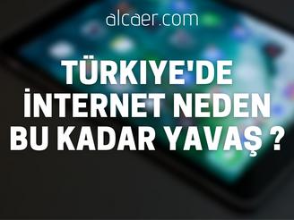 Türkiye'de İnternet Neden Bu Kadar Yavaş ?