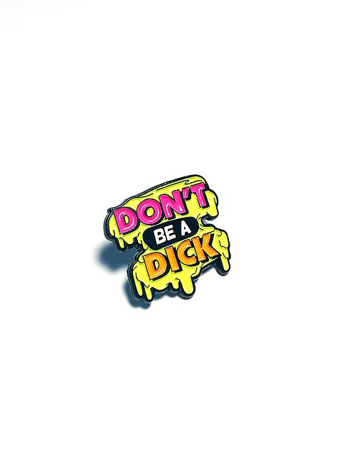 DON'T BE A DICK Enamel Badge