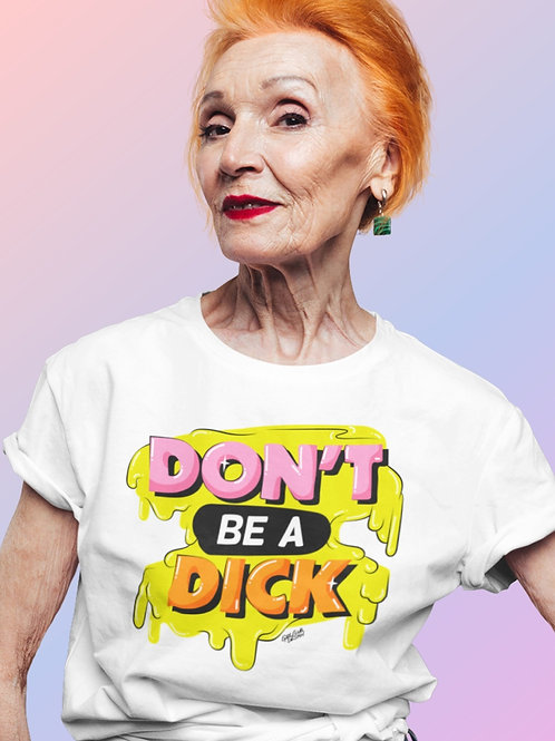 DON'T BE A DICK White T-Shirt
