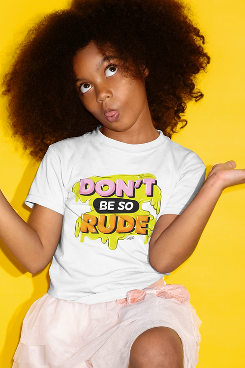 DON'T BE SO RUDE Kids T-Shirt