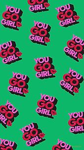 YOU GO GIRL wallpaper GREEN.jpg
