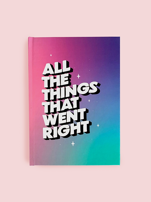 ALL THE THINGS THAT WENT RIGHT Notebook