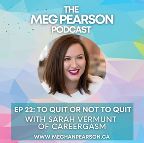 Podcast Ep. #22: To Quit or Not to Quit with Sarah Vermunt of Careergasm