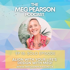Podcast Ep. #18: ALIGN with Your Life's Design with Meg!
