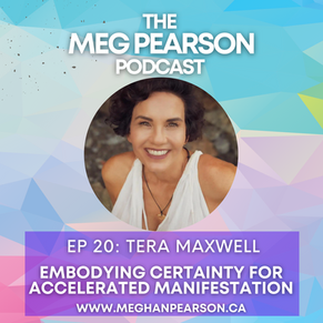 Podcast Ep. #20: Embodying Certainty for Accelerated Manifestation with Tera Maxwell