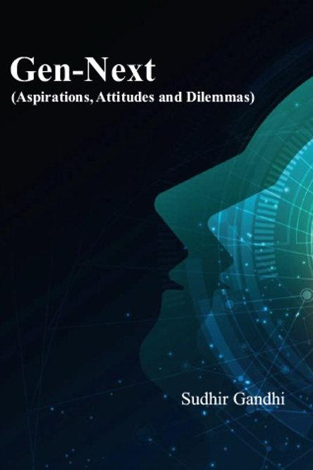 GEN-NEXT (Aspirations, Attitudes and Dilemmas)