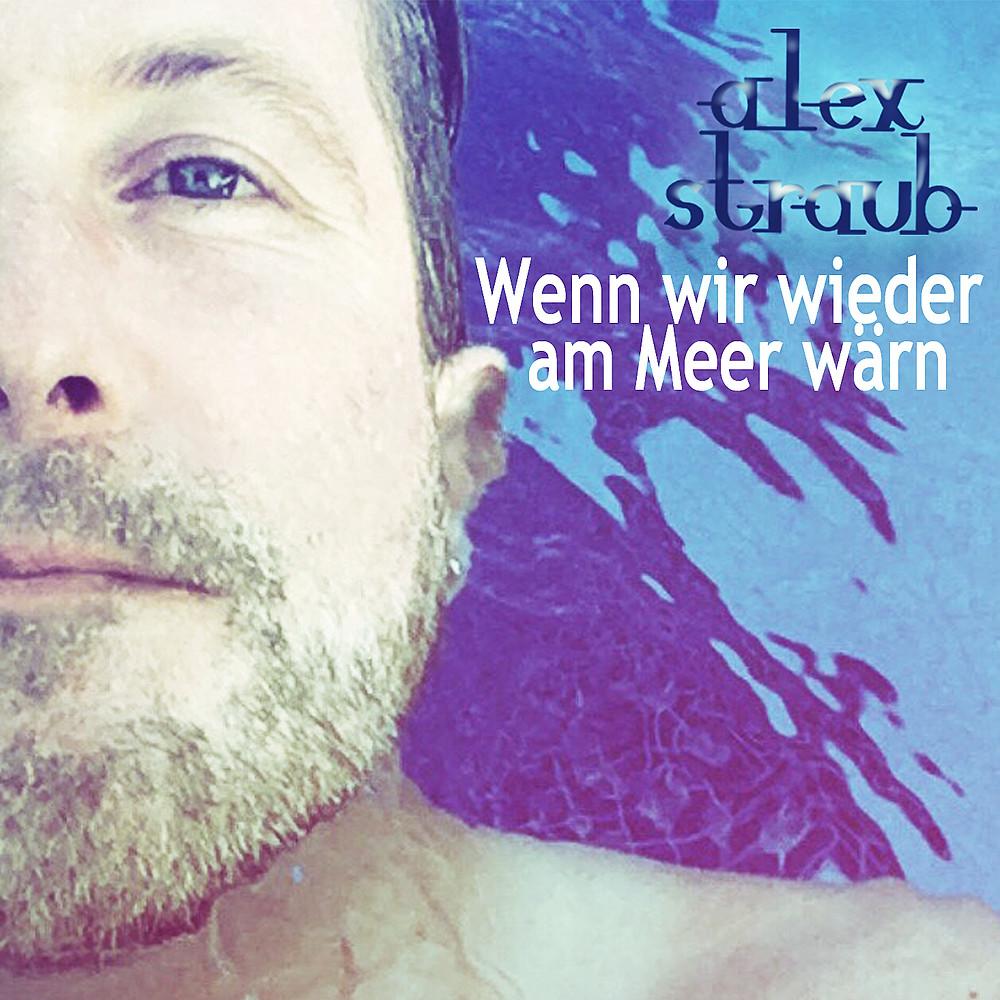 Alex Straub - Wenn wir wieder am Meer wärn