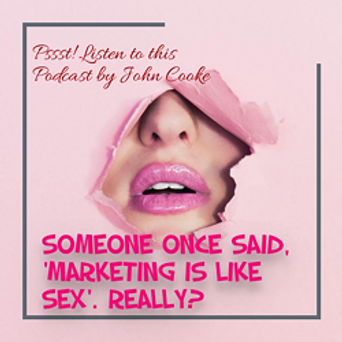 Someone Once Said Marketing is Like Sex.