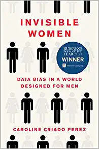 Cover for Invisible Women: Data Bias in a World Designed for Men