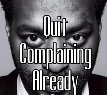 Quit Complaining Already