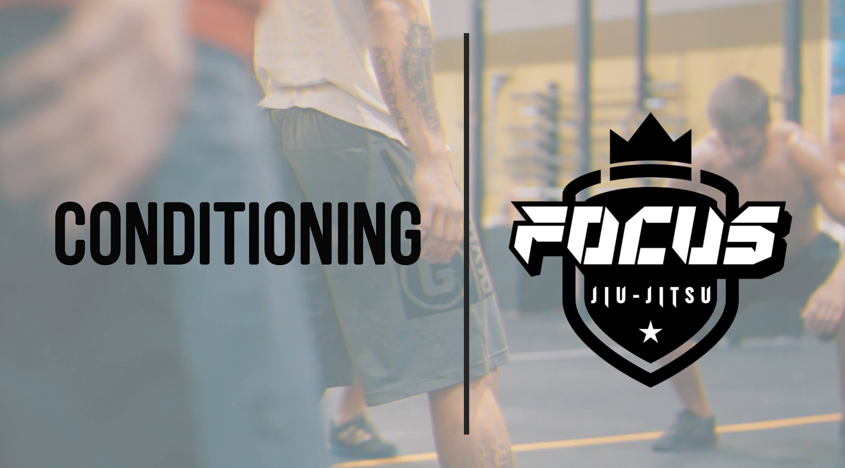 CONDITIONING - Focus Jiu-Jitsu