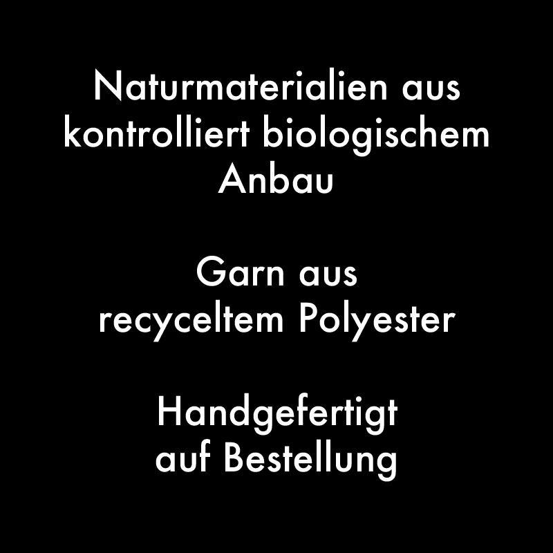 Naturmaterialien aus kontrolliert biologischem Anbau, Garn aus recyceltem Polyester, Handgefertig auf Bestellung