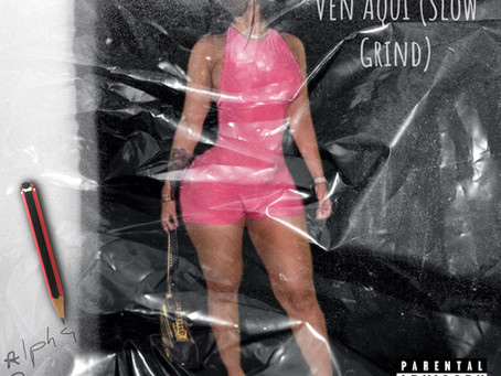 """Rapper Alpha23 Releases Sexy New Single """"Ven Aqui (Slow Grind)"""" This October 15th"""