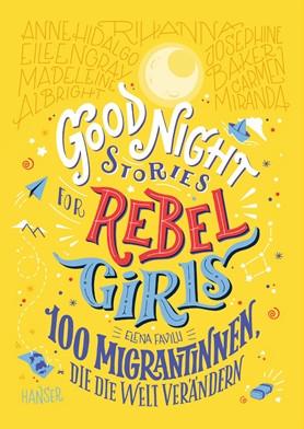 Good Night Stories For Rebel Girls – 100 Migrantinnen, die die Welt verändern – Elena Favilli, Hanser Verlag, 2020