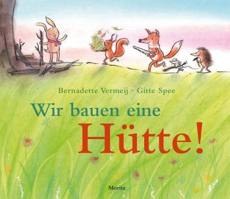 Wir bauen eine Hütte - Bernadette Vermeij, Gitte Spee, Moritz Verlag, 2020
