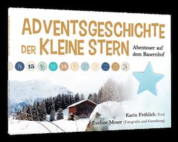 Adventsgeschichte: Der kleine Stern. Abenteuer auf dem Bauernhof, Karin Fröhlich, Eveline Moser, 2019