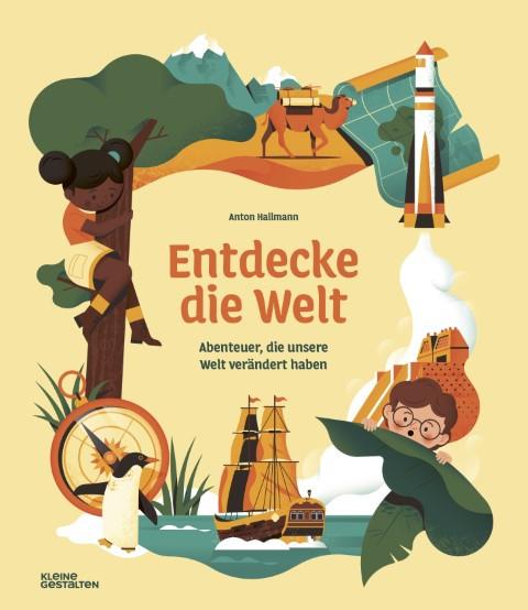Entdecke die Welt - Abenteuer, di unsere Welt verändert haben - Anton Hallmann, Kleine Gestalten, 2021