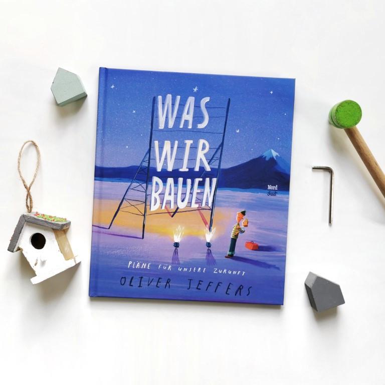 Was wir bauen - Pläne für unsere Zukunft - Oliver Jeffers (NordSüd Verlag 2021)