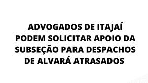 A OAB/Itajaí reitera que o canal criado pela Subseção, para que os advogados possam solicitar