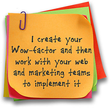 we create your wow-factor and then work with your web and marketing teams to implement it