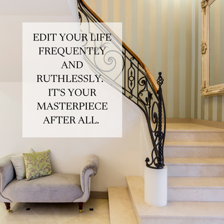 EDIT YOUR LIFE FREQUENTLY AND RUTHLESSLY. IT'S YOUR MASTERPIECE AFTER ALL..png