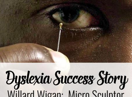 Dyslexia Success Story: Willard Wigan by Marianne