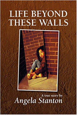 """""""LIFE BEYOND THESE WALLS,"""" by Angela Stanton"""