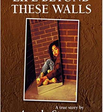 """LIFE BEYOND THESE WALLS,"" by Angela Stanton"