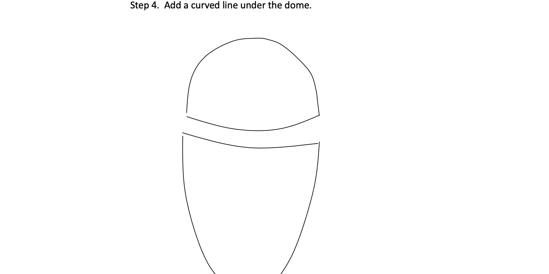 STEP 4 - Add a curved line under the dome