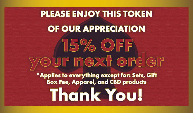 15% OFF YOUR ENTIRE ORDER. APPLIES TO ALL ITEMS IN STORE EXCEPT FOR: SETS, GIFT BOX FEES, APPAREL, CBD PRODUCTS, SHIPPING.