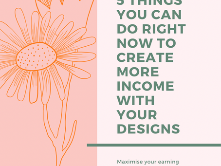 5 Things You Can Do Right Now to Create More Income with Your Designs
