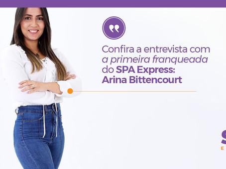 Confira a entrevista com a primeira franqueada do SPA Express: Arina Bittencourt