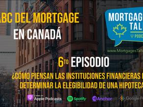 6to Episodio - ¿Cómo analizan las Instituciones Financieras la elegibilidad de una hipoteca?