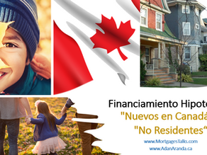 """Financiamiento Hipotecario - """"Nuevos en Canadá"""" o Estatus Migratorio de """"No Residente"""""""