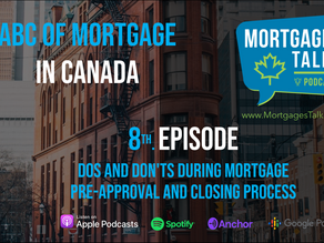 8th Episode - Dos and don'ts to obtain mortgage pre-approval and during the closing process