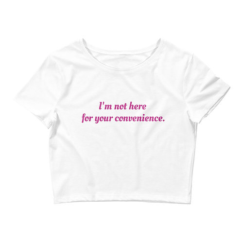 I'm Not Here For Your Convenience Crop Tee