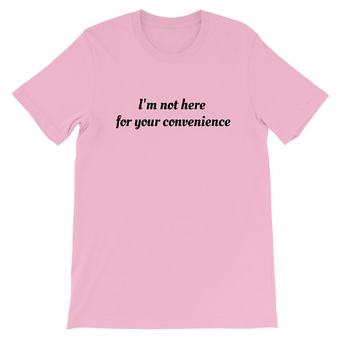I'm Not Here For Your Convenience Unisex T-Shirt