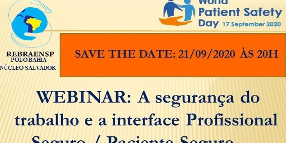 WEBINAR: A Segurança do trabalho e a interface Profissional Seguro / Paciente Seguro - REBRAENSP Núcleo Salvador