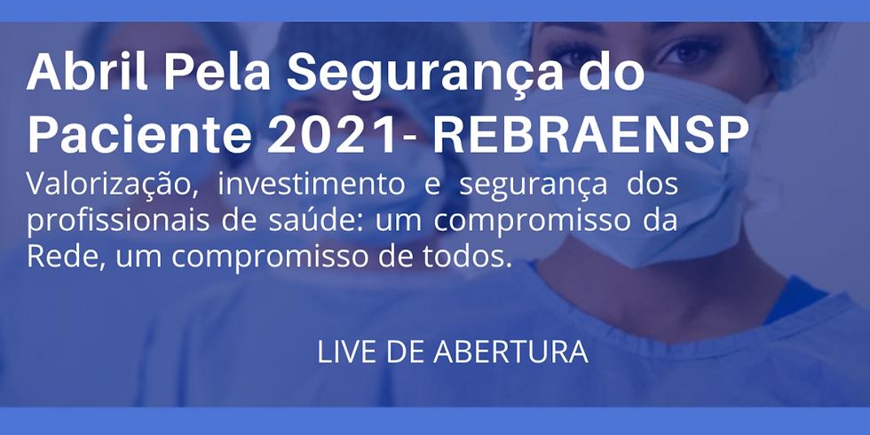Abertura - Abril Pela Segurança do Paciente 2021 - REBRAENSP