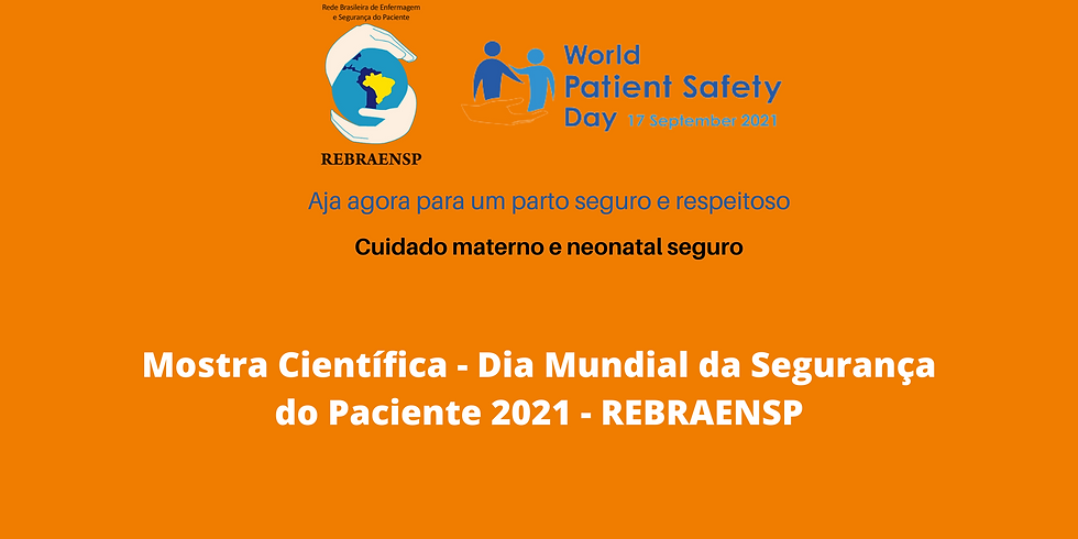 Mostra Científica - Dia Mundial da Segurança do Paciente 2021 - REBRAENSP