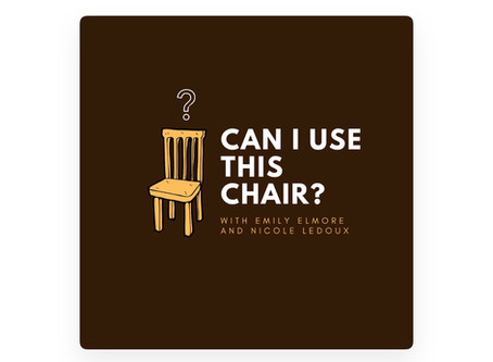 """New Podcast """"Can I Use this Chair?"""" Hosted by Nicole Ledoux and Emily Elmore"""