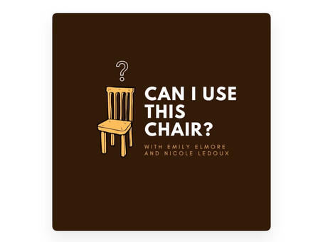 "New Podcast ""Can I Use this Chair?"" Hosted by Nicole Ledoux and Emily Elmore"