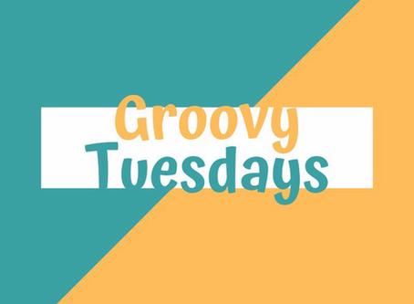 Groovy Tuesdays!