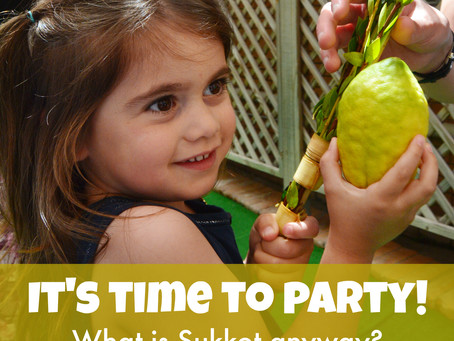 It's Time to Party! (What is Sukkot Anyway?)