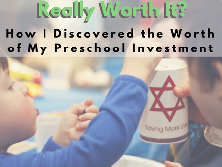 Is a Jewish Preschool Really Worth it?  How I discovered the worth of the preschool investment