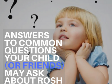 Common Questions Your Child (or Friends) May Ask You about Rosh Hashanah And How to Answer Them