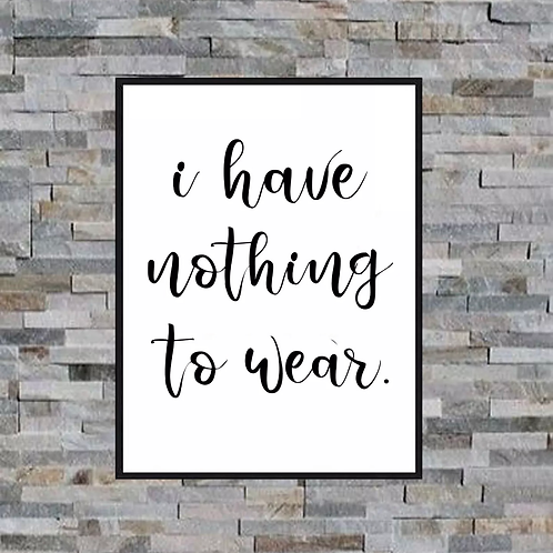 'I have nothing to wear' Wall Art Poster Picture